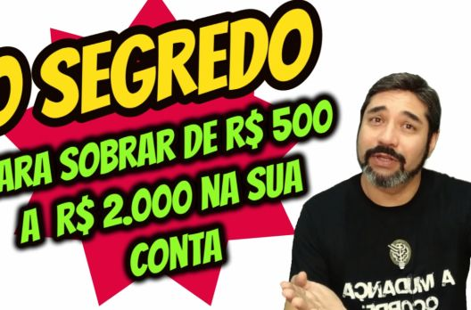 O Segredo para sobrar de R$ 500 a R$ 2.000 na sua conta