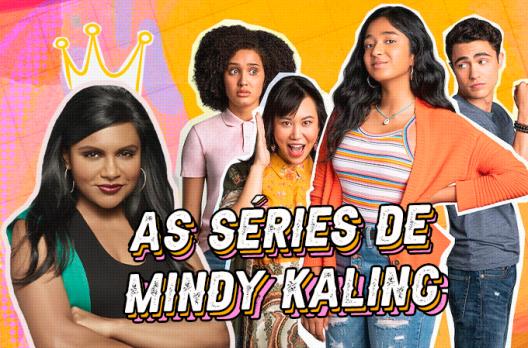 'Eu Nunca...' e as séries de Mindy Kaling